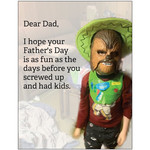 Bad Annie's Card #203 - Dear Dad, I Hope Your Father's Day Is As Fun As The Days Before You Screwed Up And Had Kids