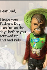 Card #203 - Dear Dad, I Hope Your Father's Day Is As Fun As The Days Before You Screwed Up And Had Kids