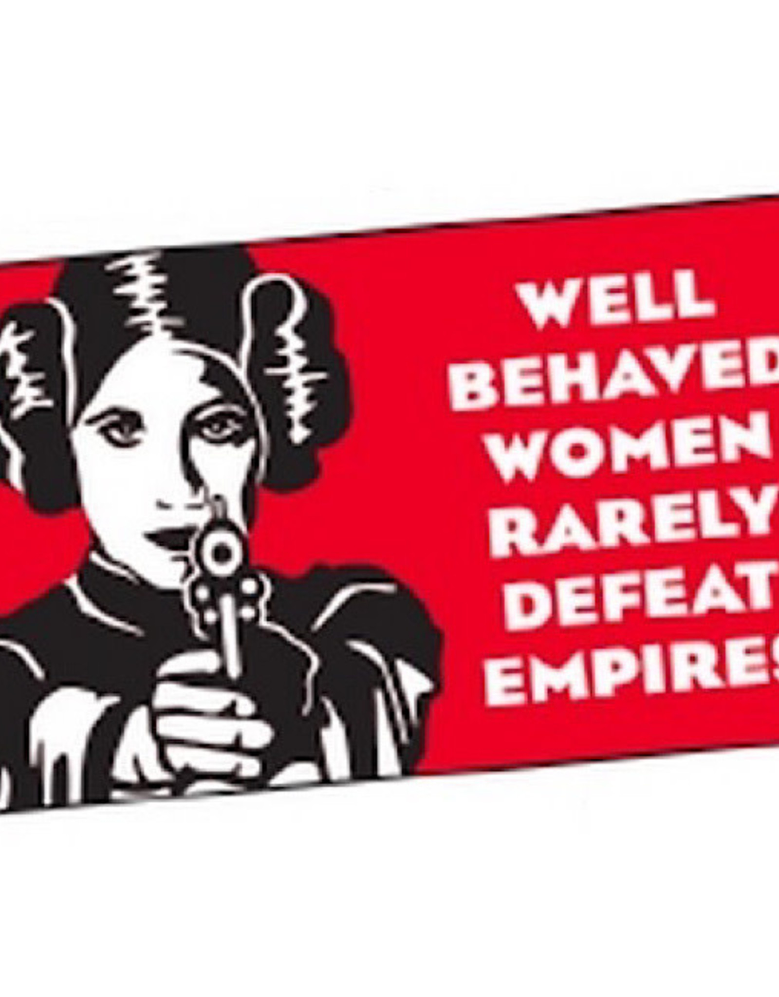 Sticker - Well Behaved Women Rarely Defeat Empires