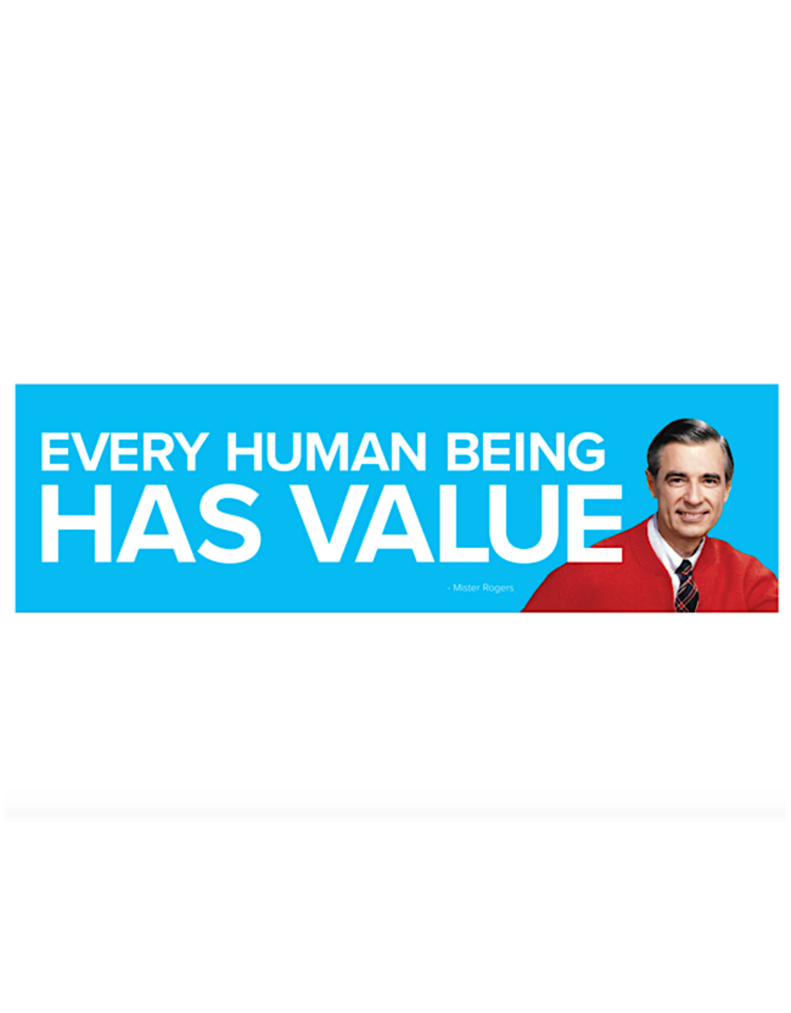 Sticker - Every Human Has Value - Mister Rogers