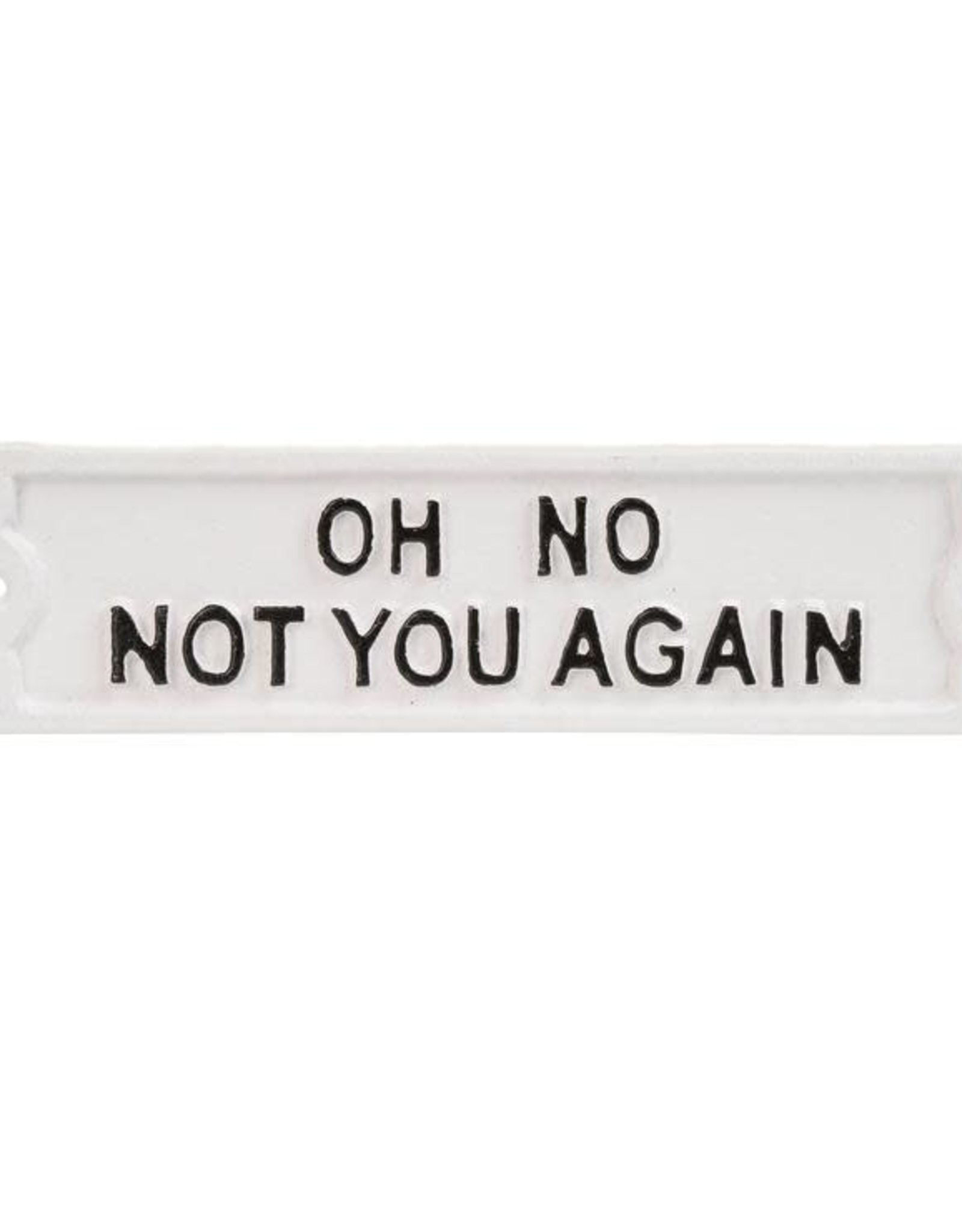 Indaba Sign (Iron) - Oh No, Not You Again