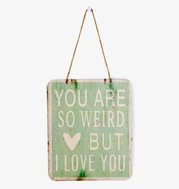 Indaba Sign (Wall) - You Are So Weird But I Love You