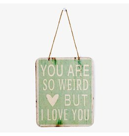Sign (Wall) - You Are So Weird But I Love You