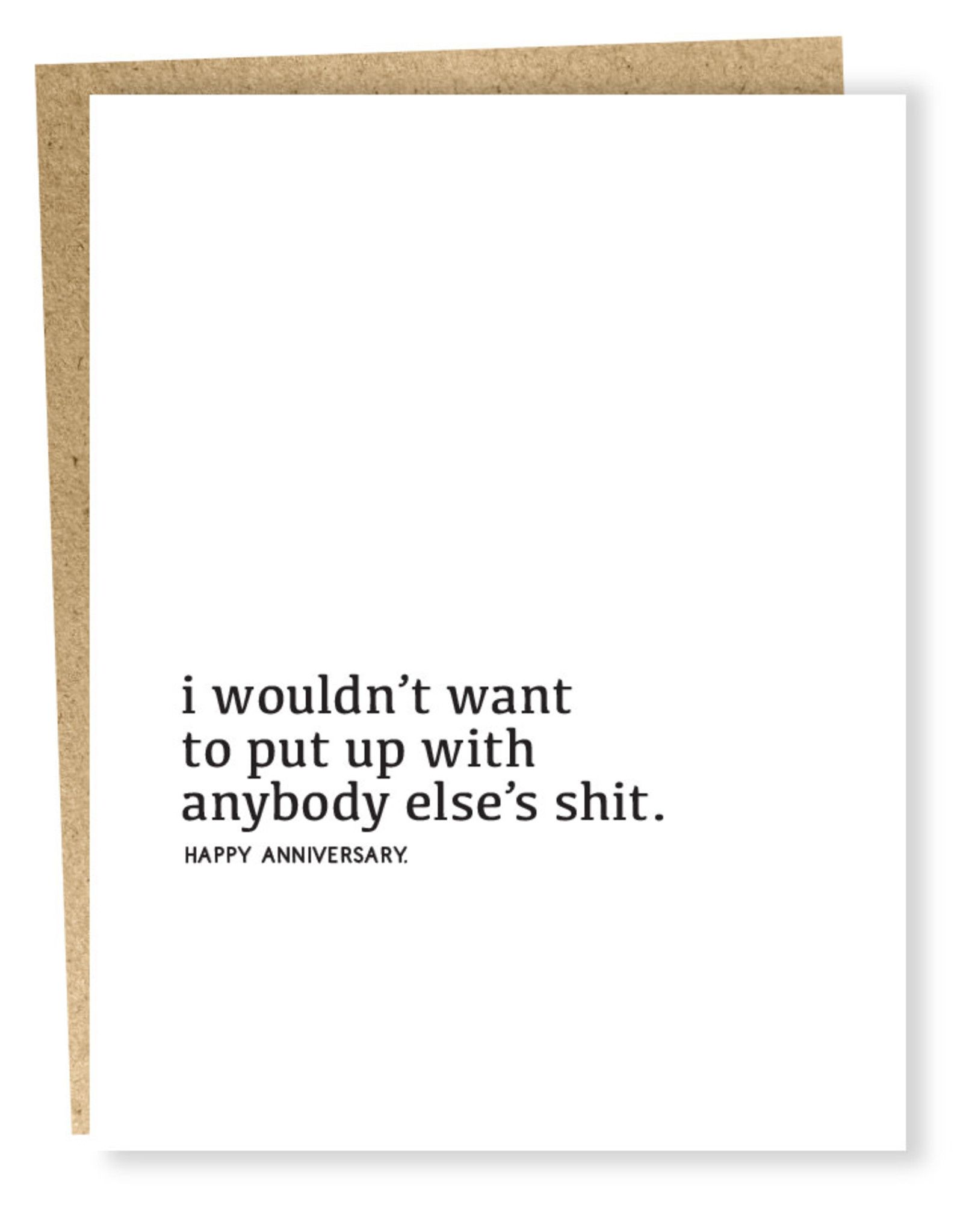 Card - I Wouldn't Want To Put Up With Anybody Else's Shit. Happy Anniversary