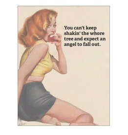 Card #005 - (NEW) You Cant Keep Shakin The Whore Tree And Expect An Angel To Drop Out