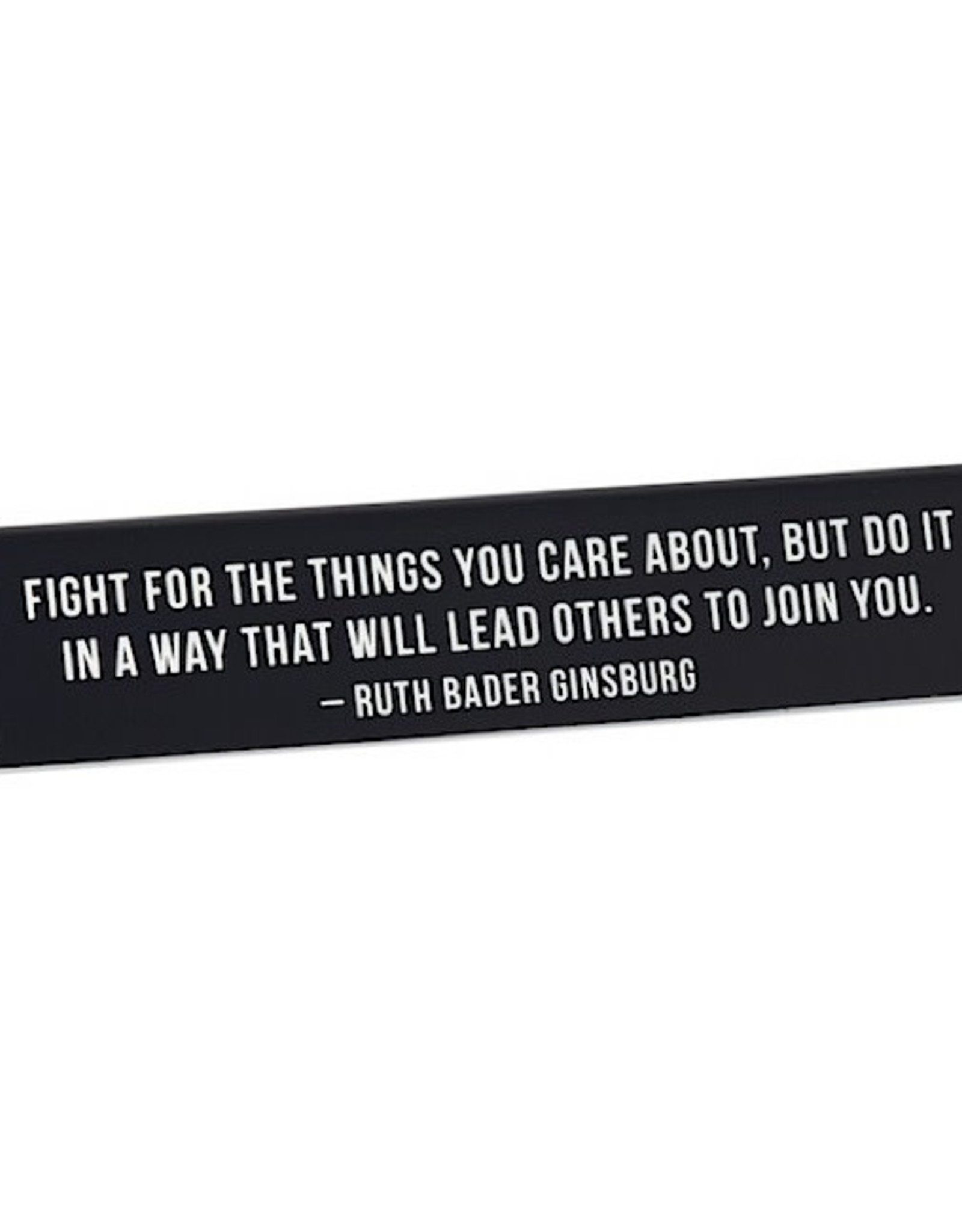 Sign (Desk) - Fight For The Things You Care About, But Do It In A Way That Will Lead Others To Join You - Ruth Bader Ginsburg