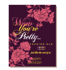 Card - Wow You're Pretty (Fucking Old) Happy Birthday