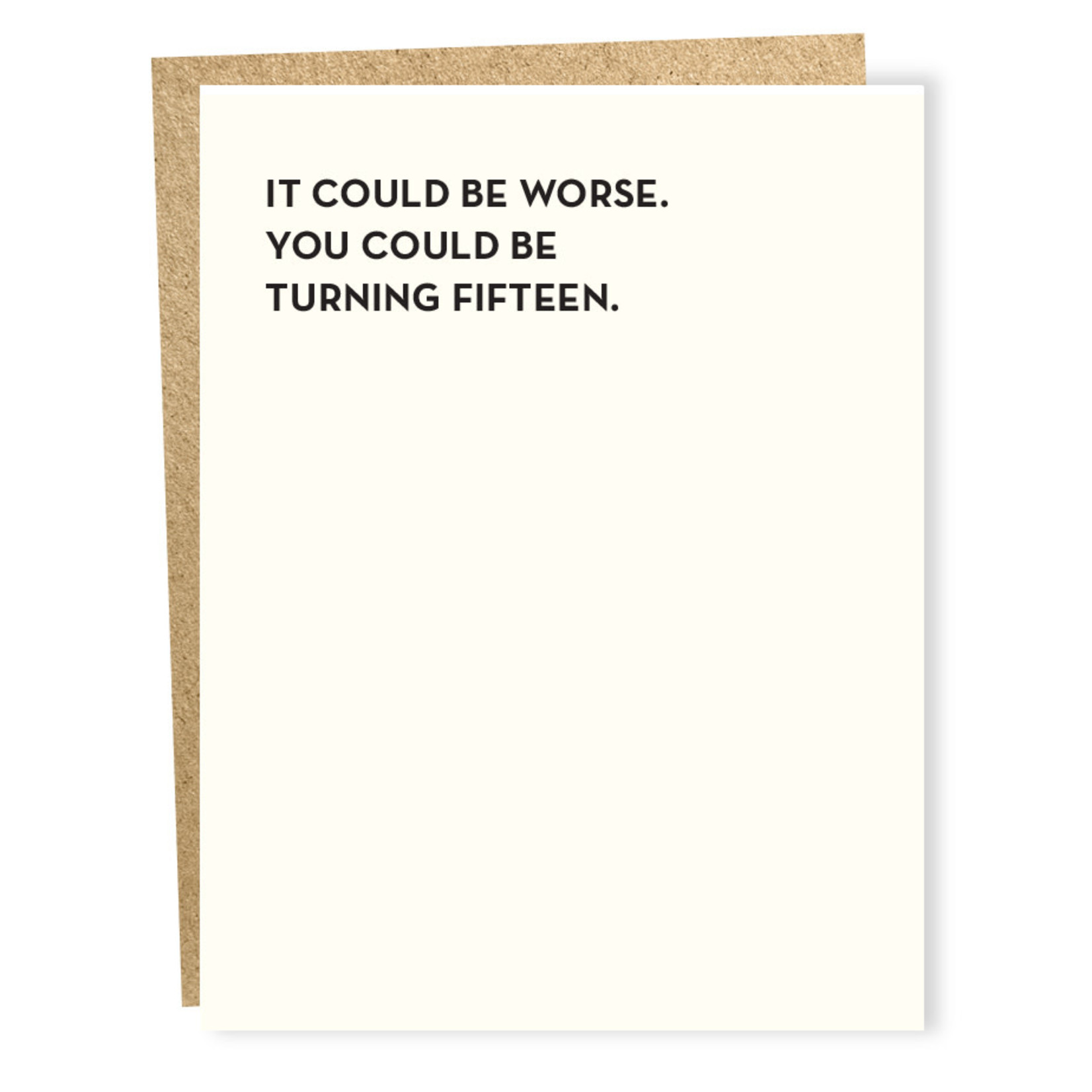 Card - It Could Be Worse. You Could Be 15.