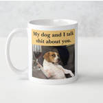 Bad Annie's Mug - My Dog And I Talk Shit About You