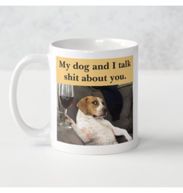 Mug - My Dog And I Talk Shit About You