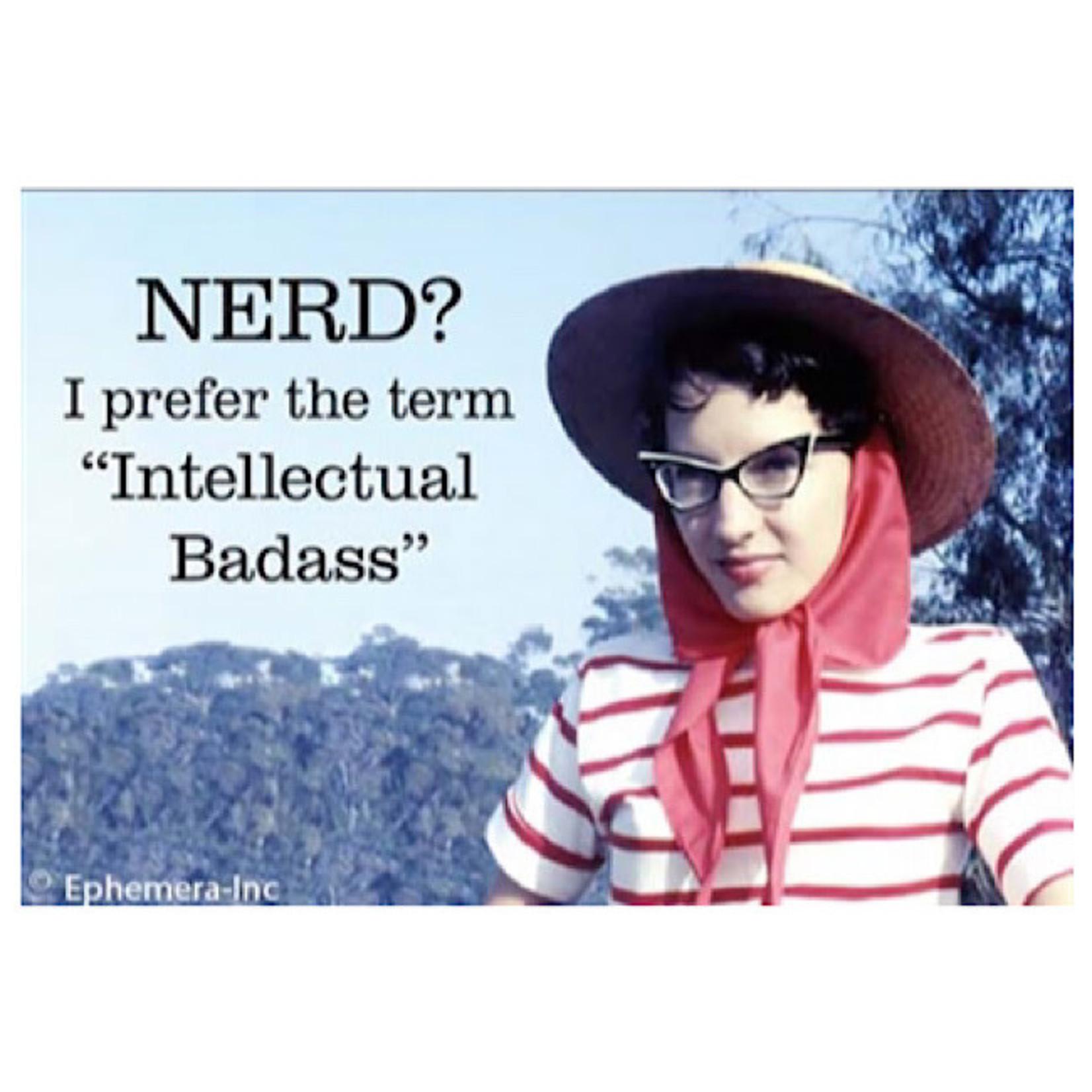 """Magnet - Nerd I Prefer The Term """"Intellectual Badass"""""""