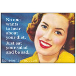 Magnet - No One Wants To Hear About Your Diet. Just Eat Your Salad And Be Sad