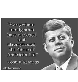 Magnet - Everywhere Immigrants Have Enriched And Strengthened The Fabric Of American Life (John F. Kennedy)