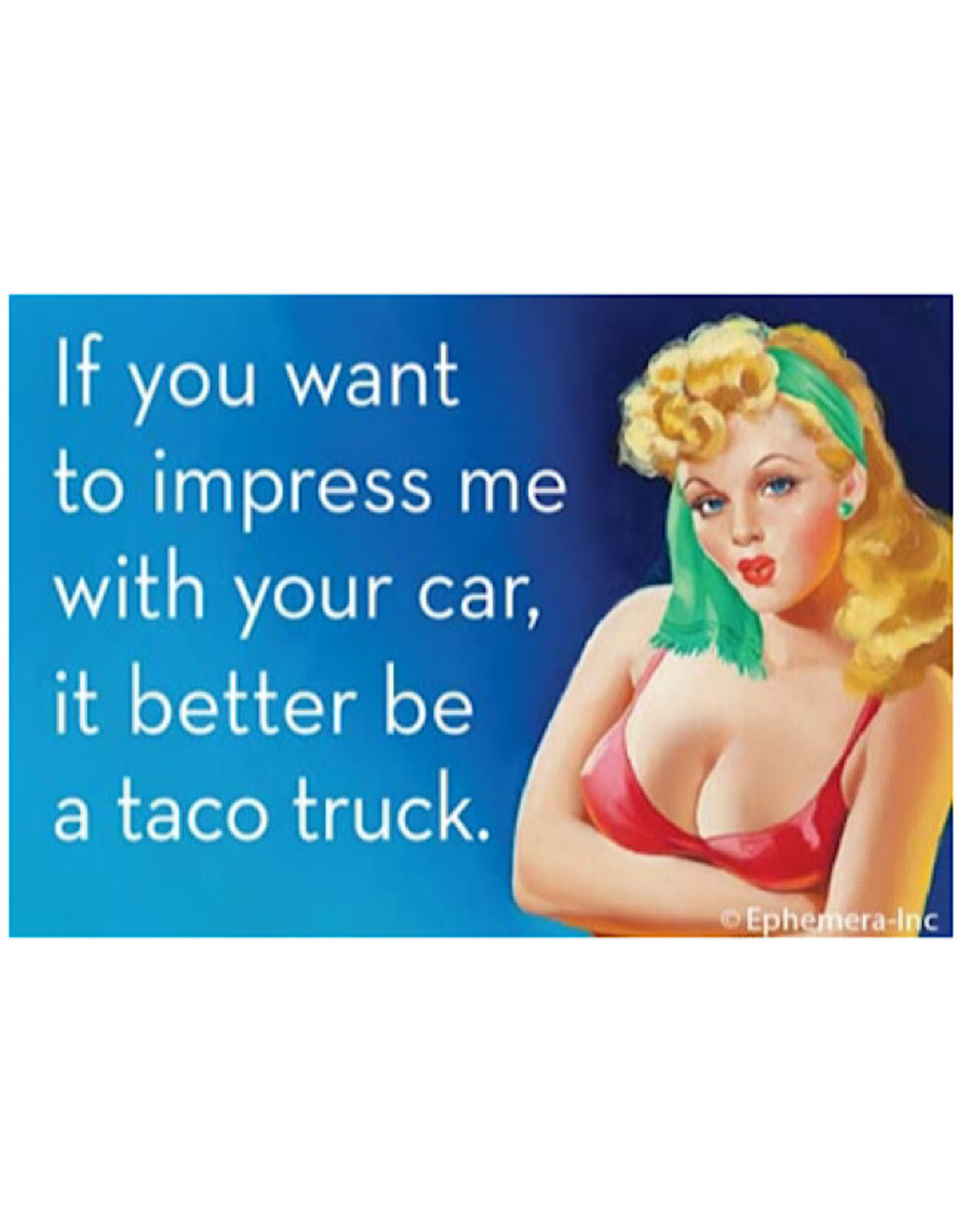 Magnet - If You Want To Impress Me With Your Car, It Better Be A Taco Truck