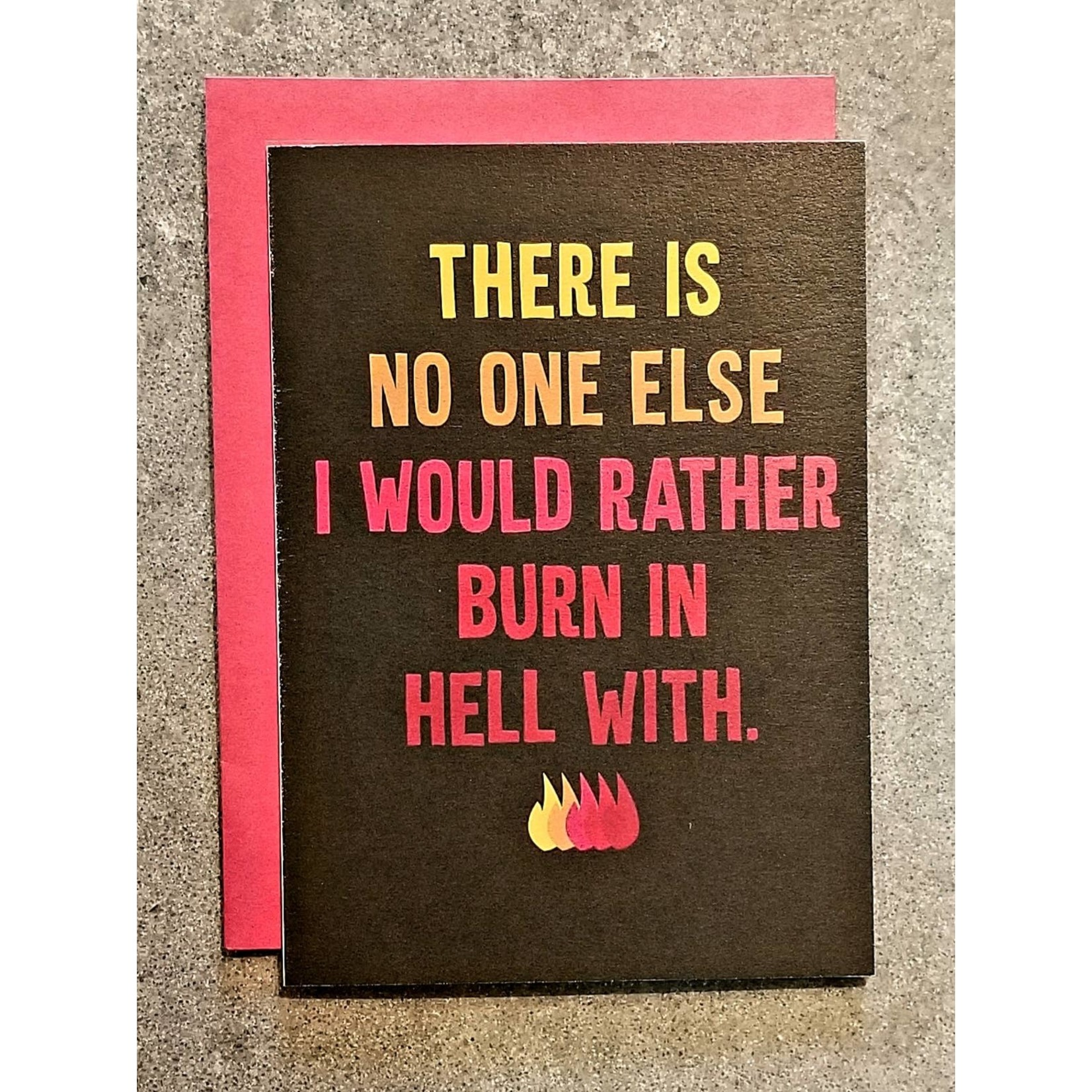 Card - There's No One Else I'd Rather Burn In Hell With