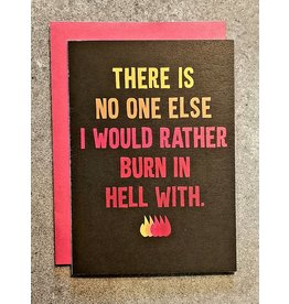 Thanks You're Welcome Card - There's No One Else I'd Rather Burn In Hell With