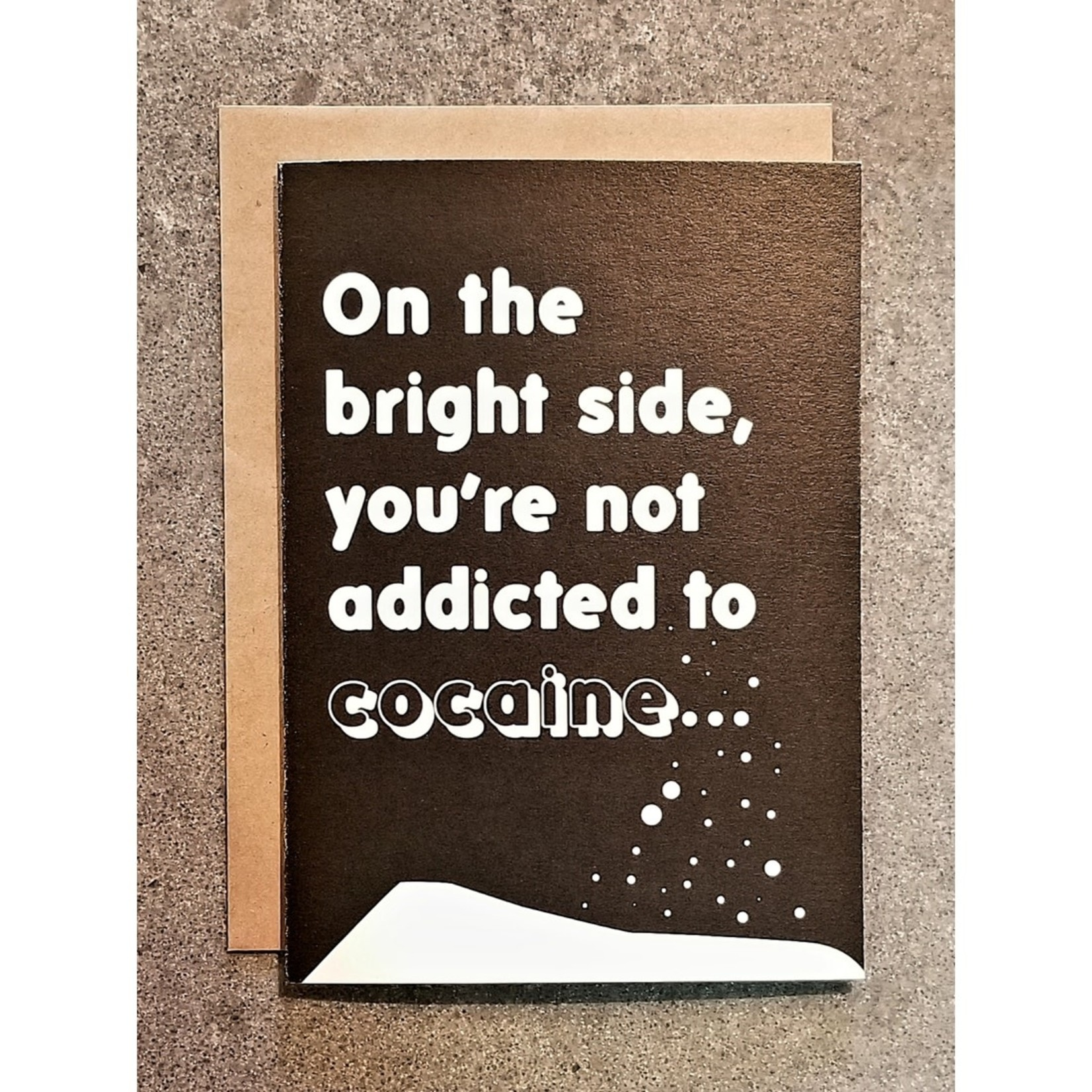 Card - On The Bright Side, You're Not Addicted To Cocaine