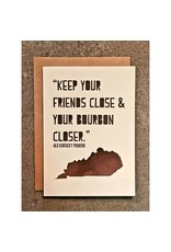 Thanks You're Welcome Card - Keep Your Friends Close & Your Bourbon Closer