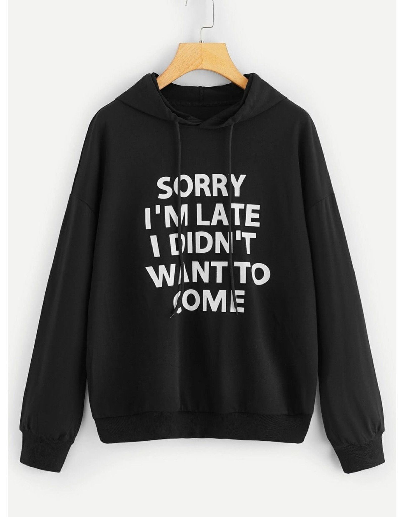 Shein Hoodie - (Women's 1X) Sorry I'm Late I Didn't Want To Come