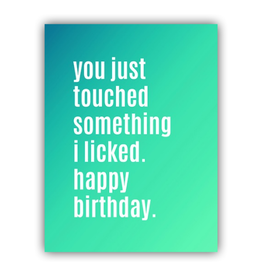 Manic Snail Card - You Touched Something I Licked! Happy Birthday