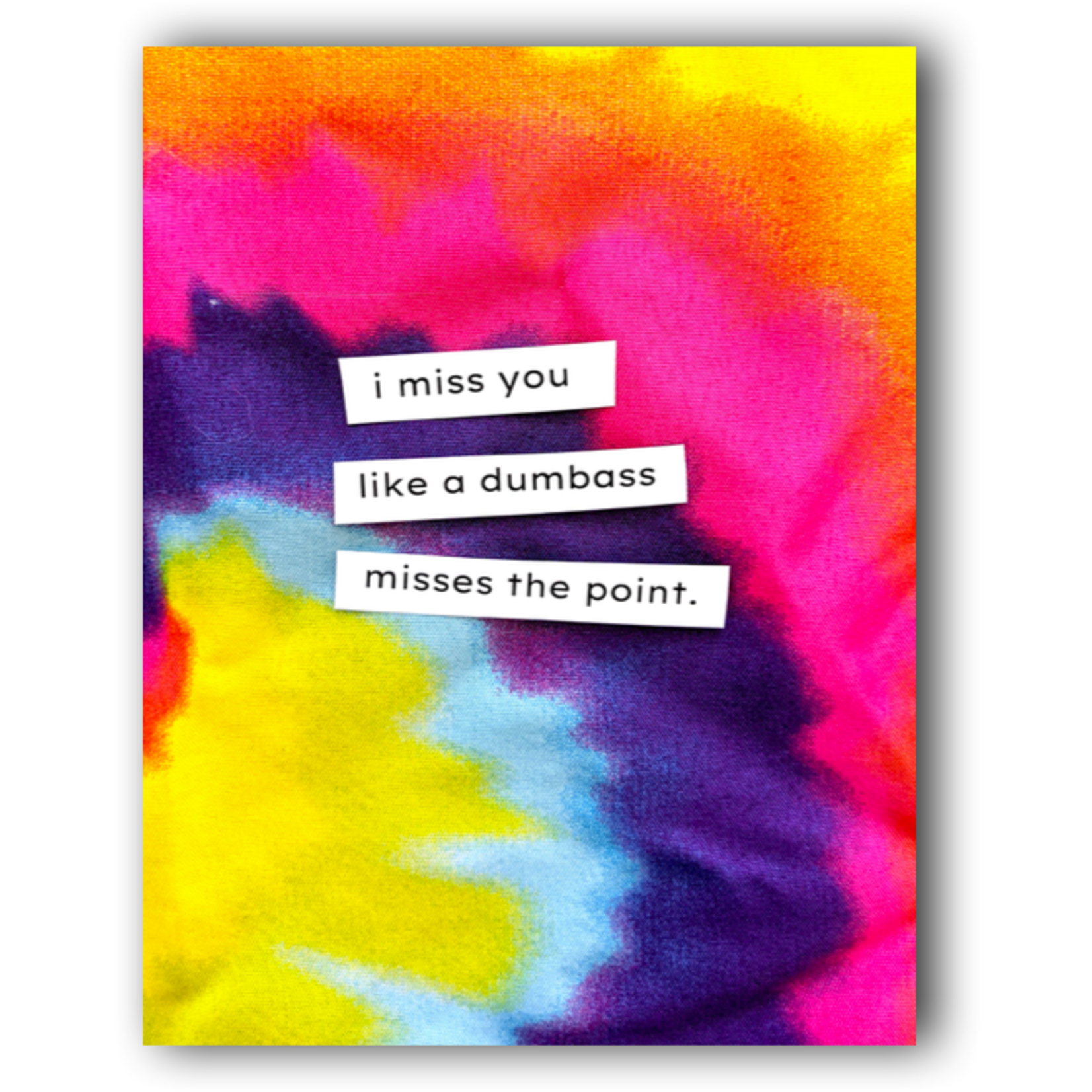 Card - I Miss You Like A Dumbass Misses The Point