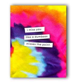Manic Snail Card - I Miss You Like A Dumbass Misses The Point
