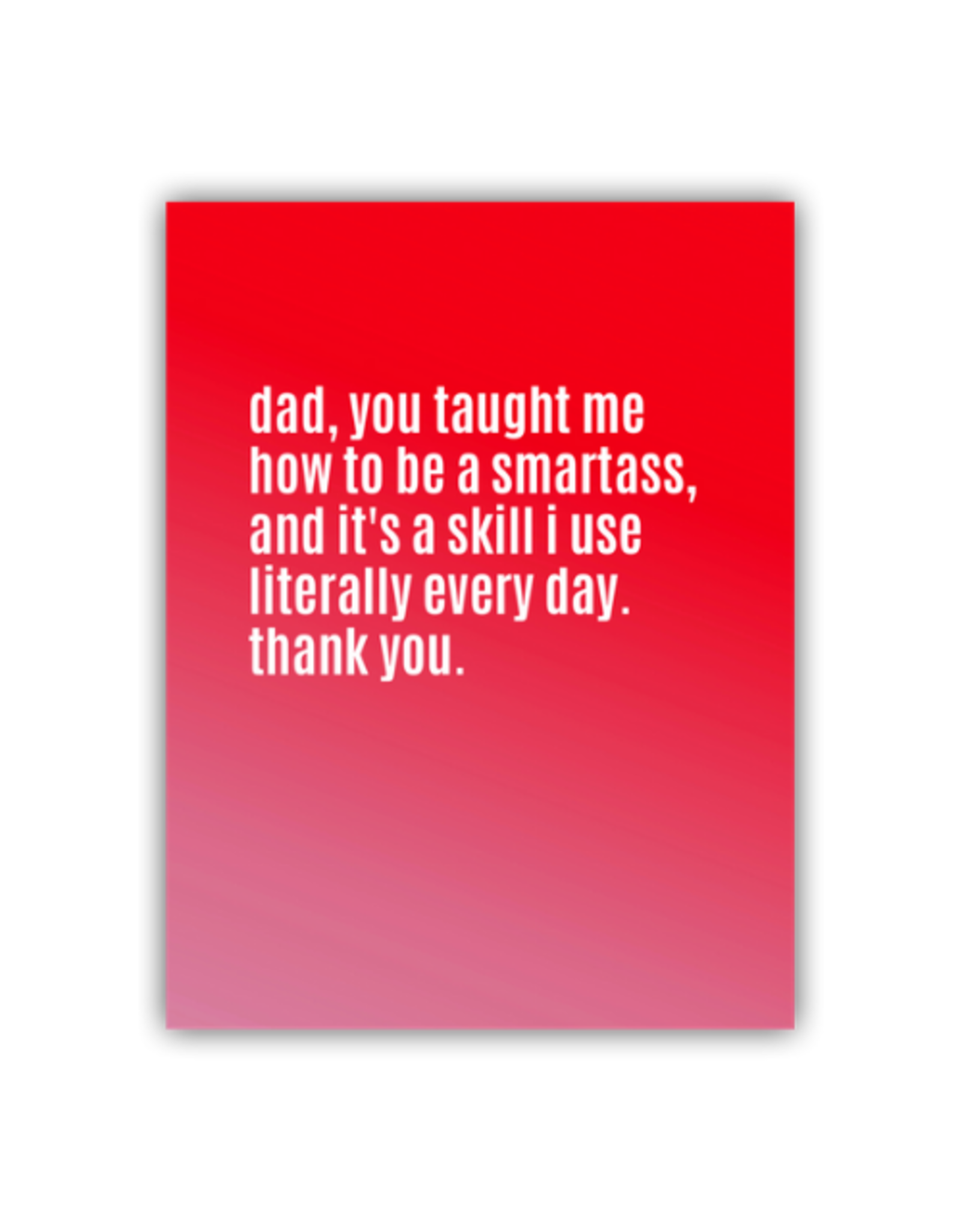 Manic Snail Card - Dad, You Taught Me To Be A Smartass