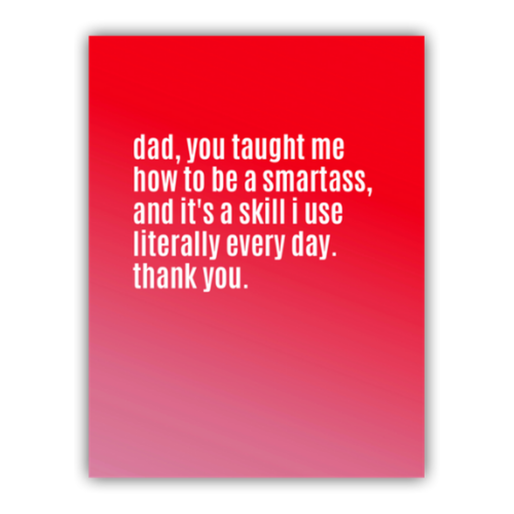 Card - Dad, You Taught Me To Be A Smartass