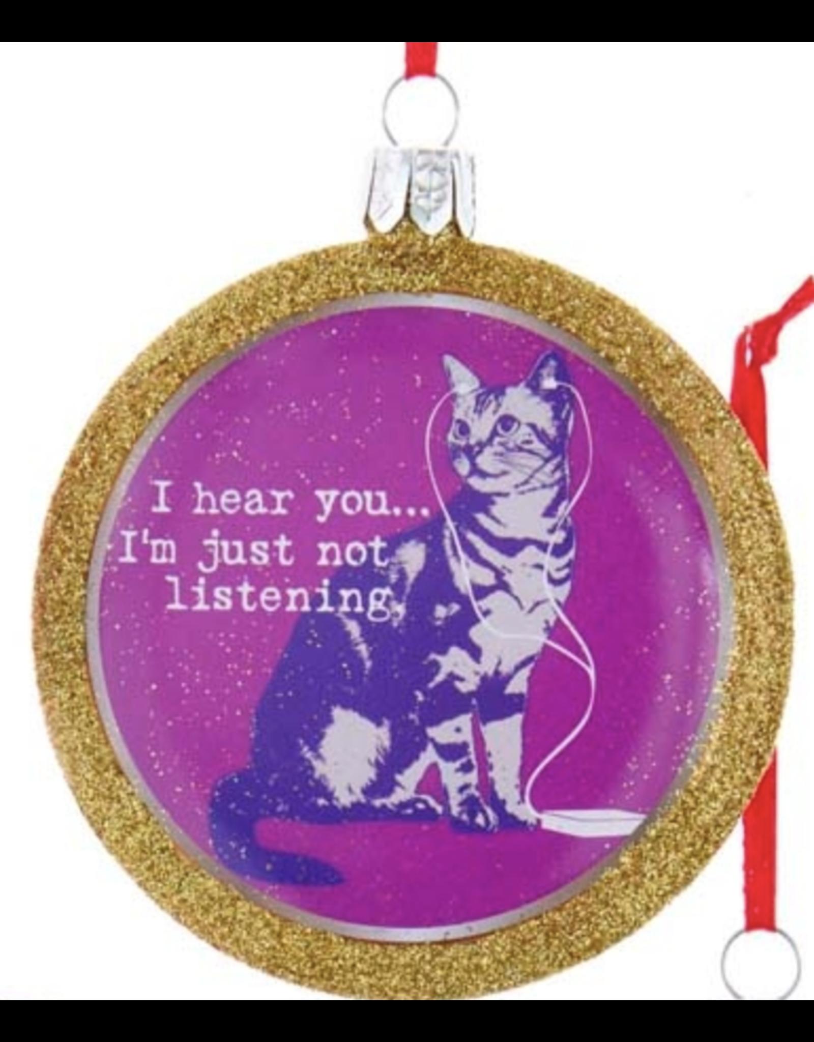 Ornament - Cat - I Hear You, I'm Just Not Listening