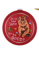 Ornament - Cat - Is It Too Late To Be Good?