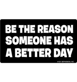 Sticker - Be The Reason Someone Has A Better Day