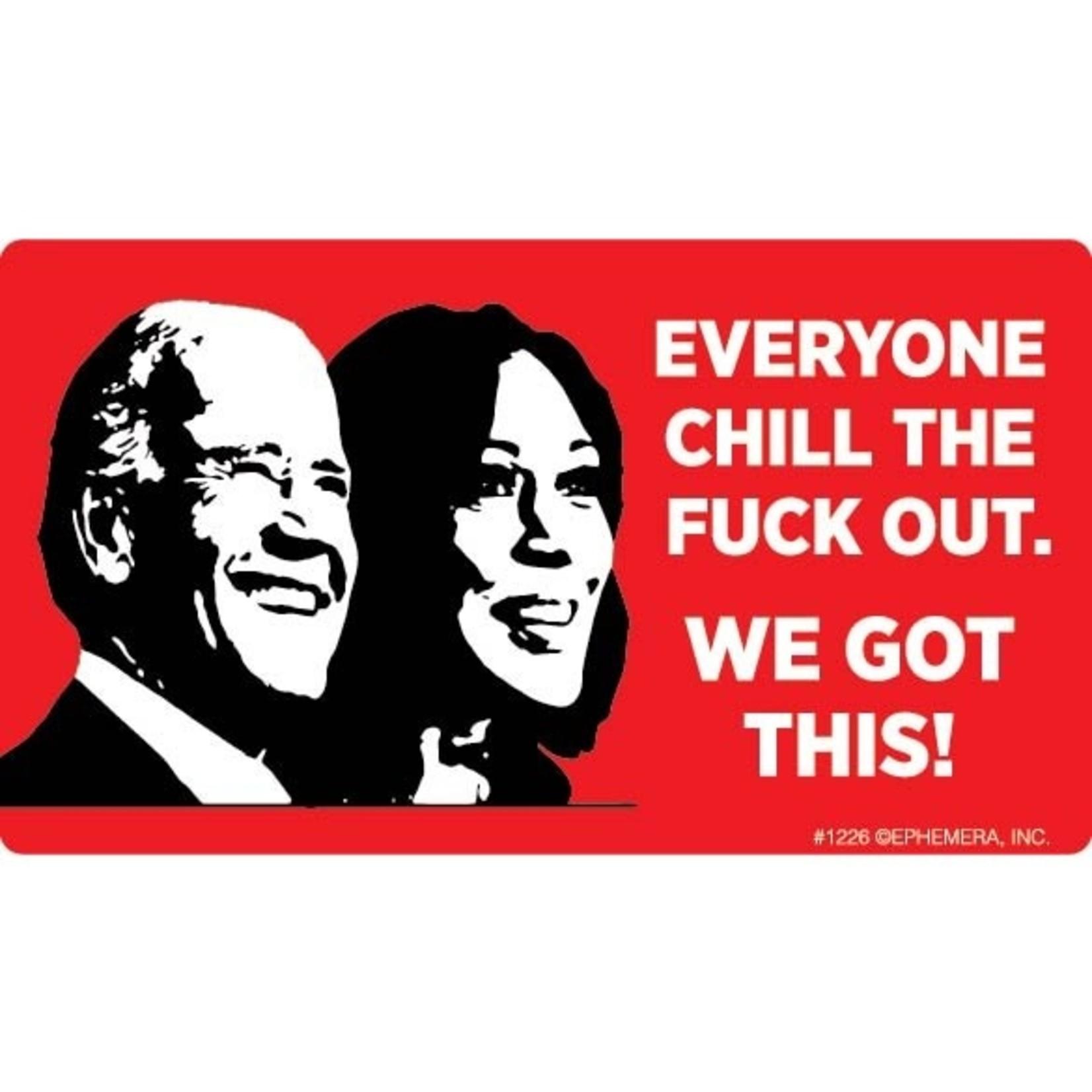 Sticker - Chill The Fuck Out, We Got This - Joe Biden - Kamala Harris