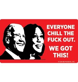 Sticker - Chill The Fuck Out, We Got This - Joe Biden - Kamala Harris