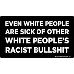 Sticker - Sick Of White People's Bullshit