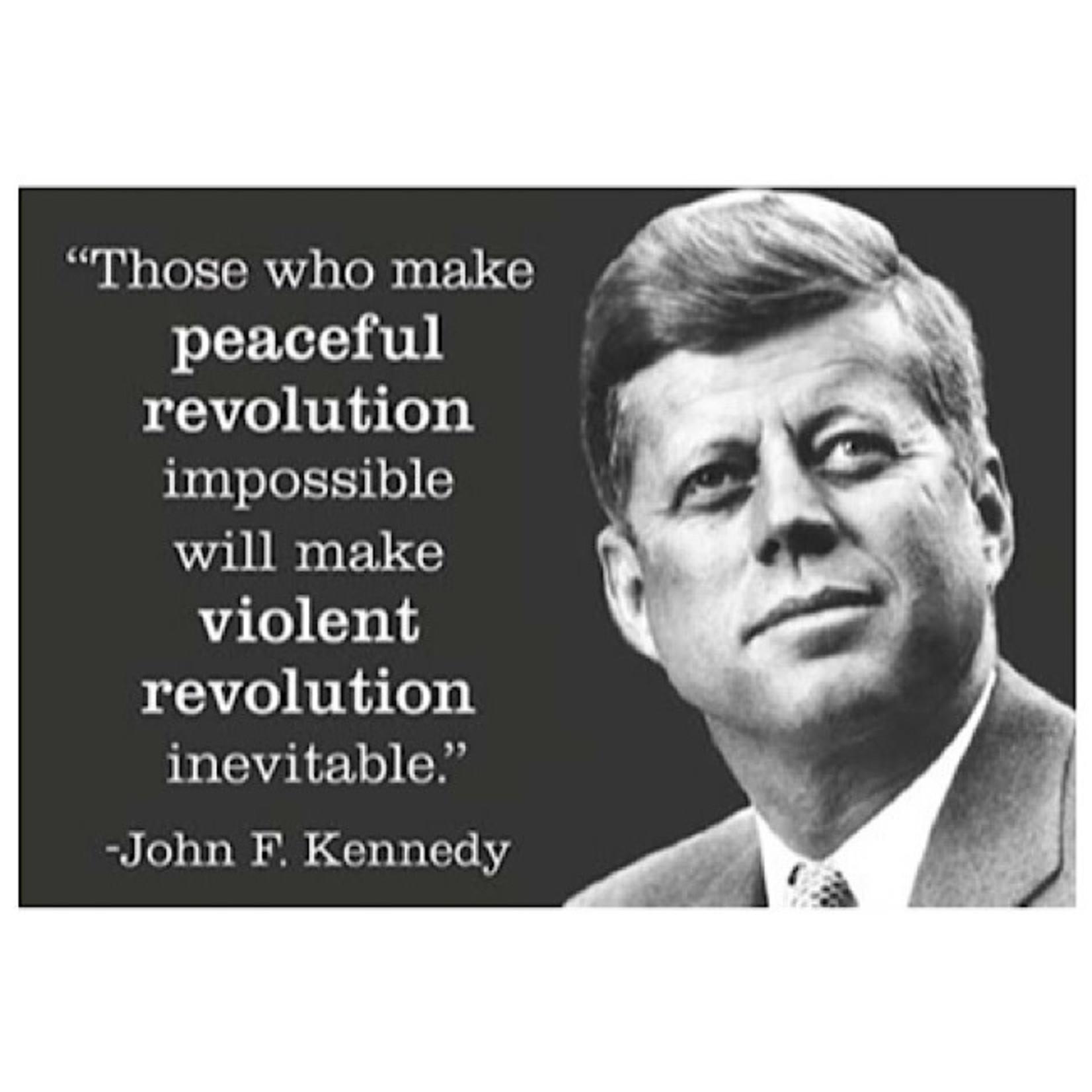 Magnet - Those Who Make Peaceful Revolution Impossible Will Make Violent Revolution Inevitable. JFK