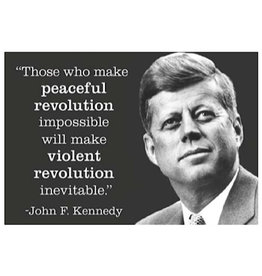 Magnet - Those Who Make Peaceful Revolution Impossible Will Make Violent Revolution Inevitable. JFK
