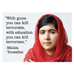 Magnet - With Guns You Can Kill Terrorists, With Education You Can Kill Terrorism. Malala Yousafzai