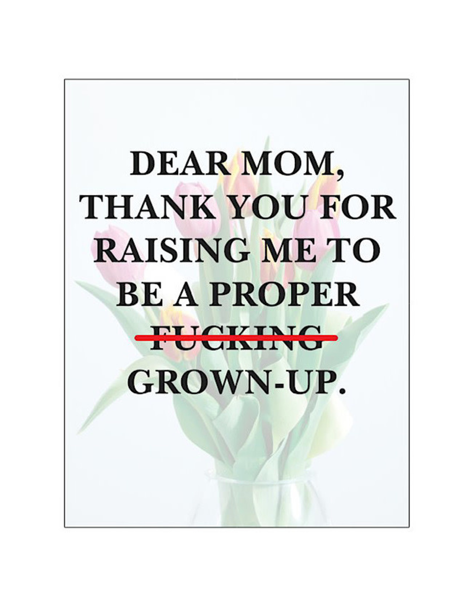 Card #MD01 - Dear Mom, Thank You For Raising Me To Be A Proper Fucking Grown-up