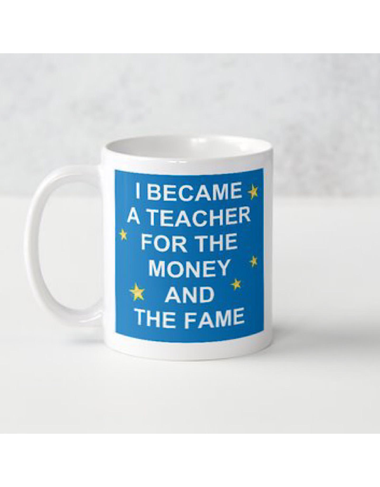 Mug - I Became A Teacher For The Money & Fame - Goodest Teacher