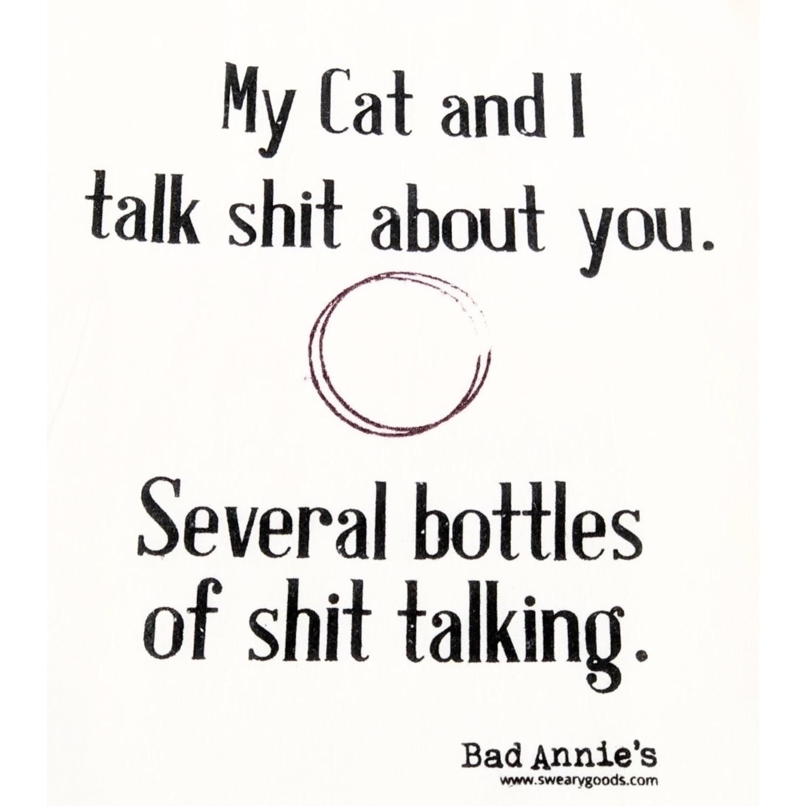 Bad Annie's Dish Towel - My Cat And I Talk Shit About You