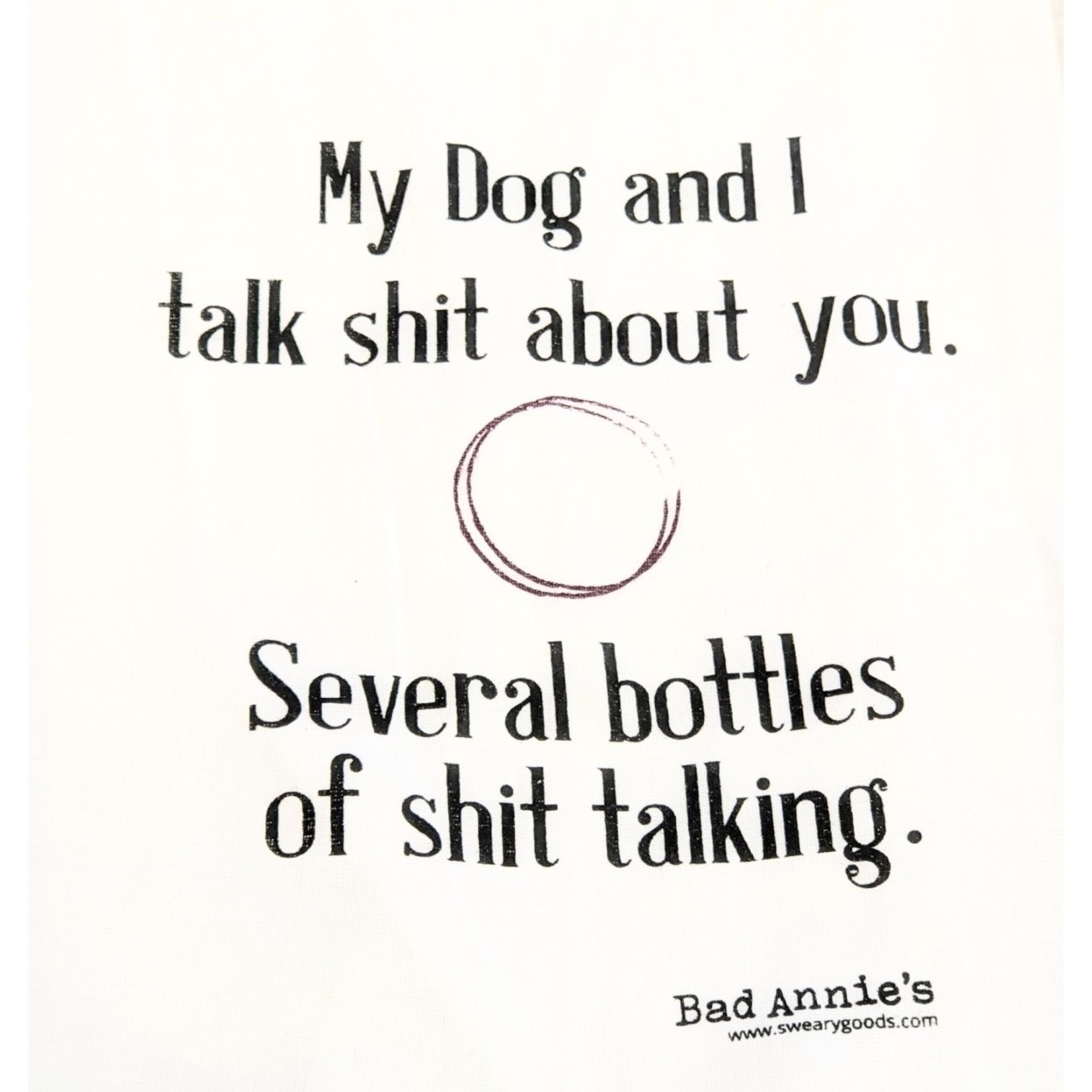 Bad Annie's Dish Towel - My Dog And I Talk Shit About You