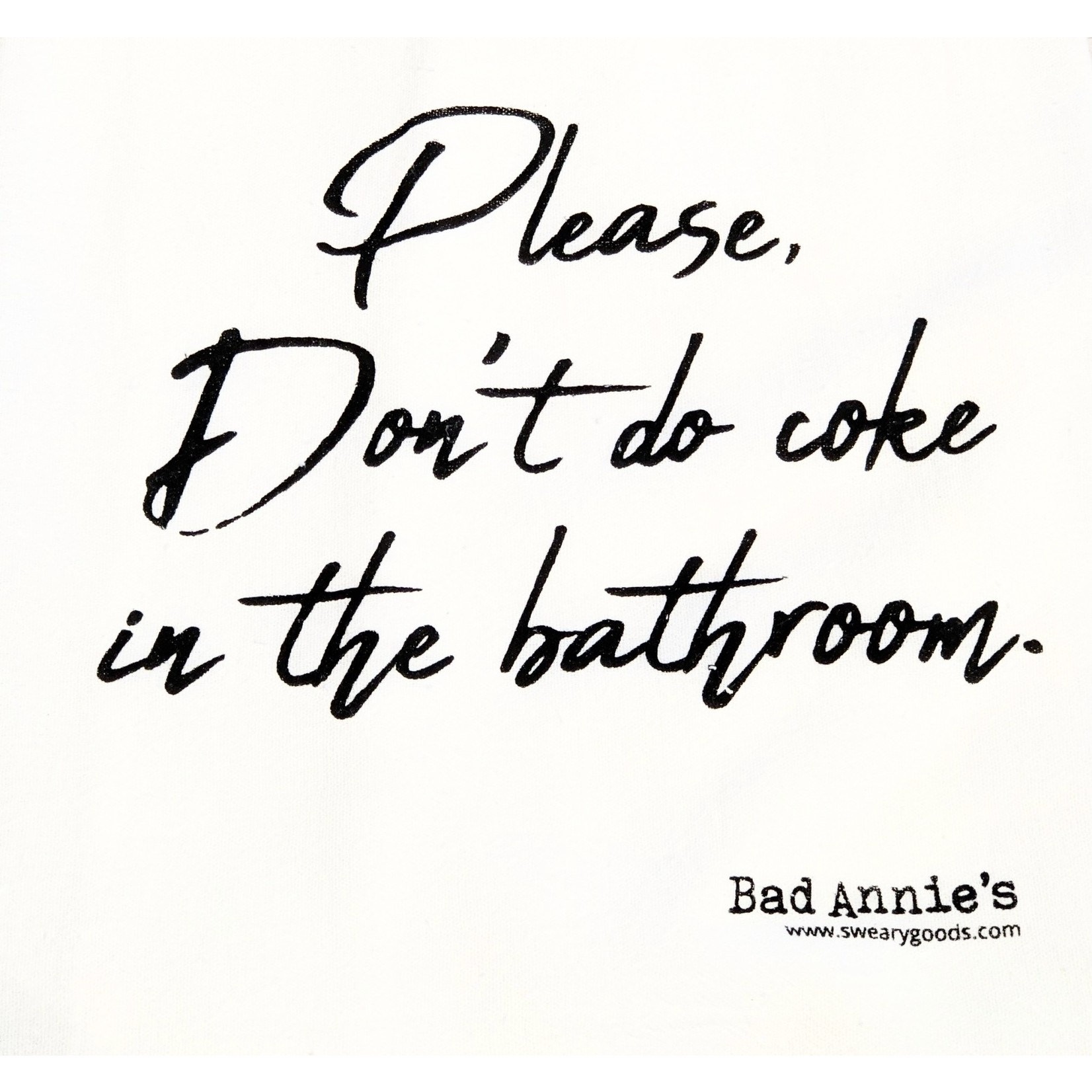 Bad Annie's Dish Towel - Please Don't Do Coke In The Bathroom
