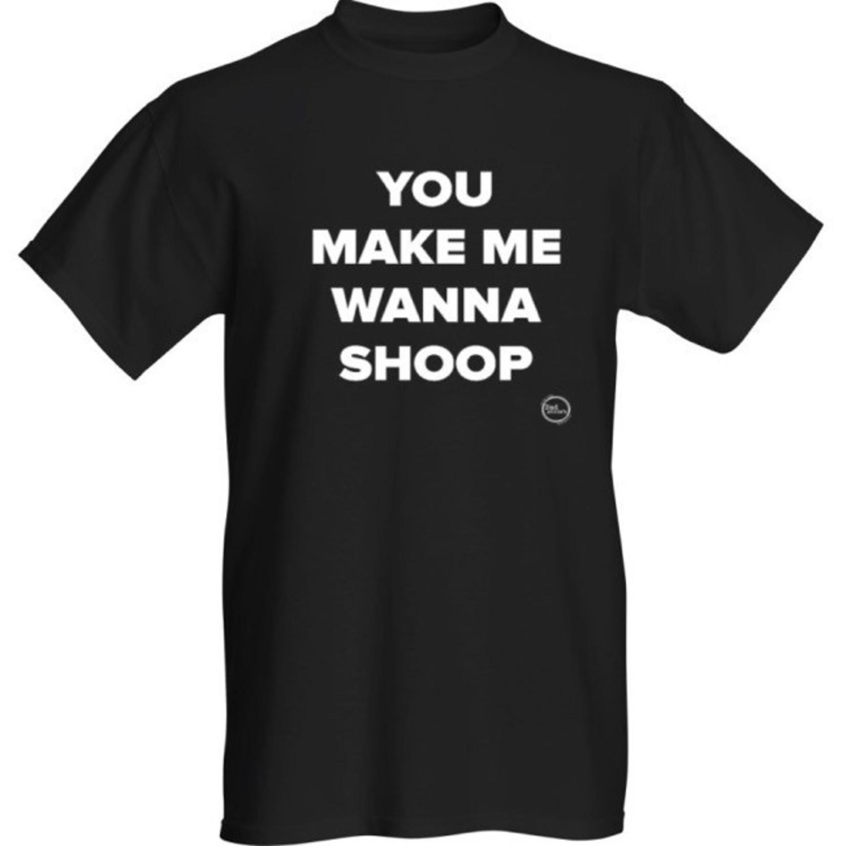 Bad Annie's T-Shirt - You Make Me Wanna Shoop