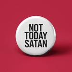 Flat Round Button - Not Today Satan