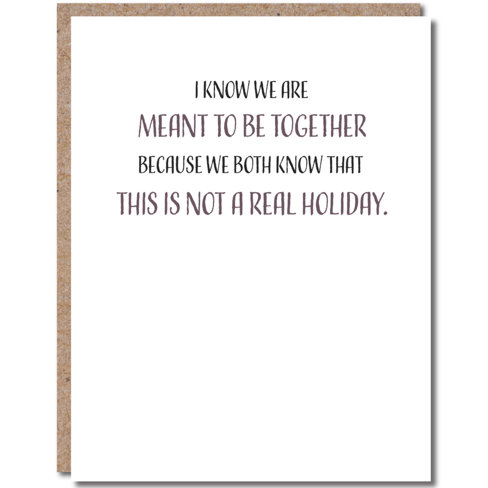 Bad Annie's Card - We Are Meant To Be Together Because We know This Is Not A Real Holiday