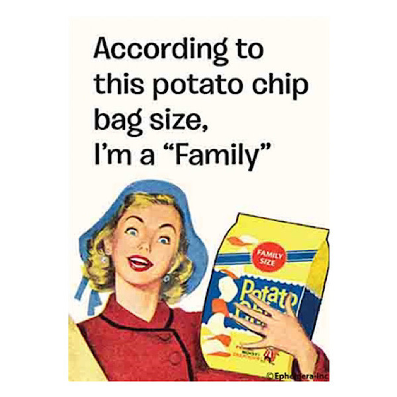Magnet - According To The Potato Chip Bag Size, I'm A Family