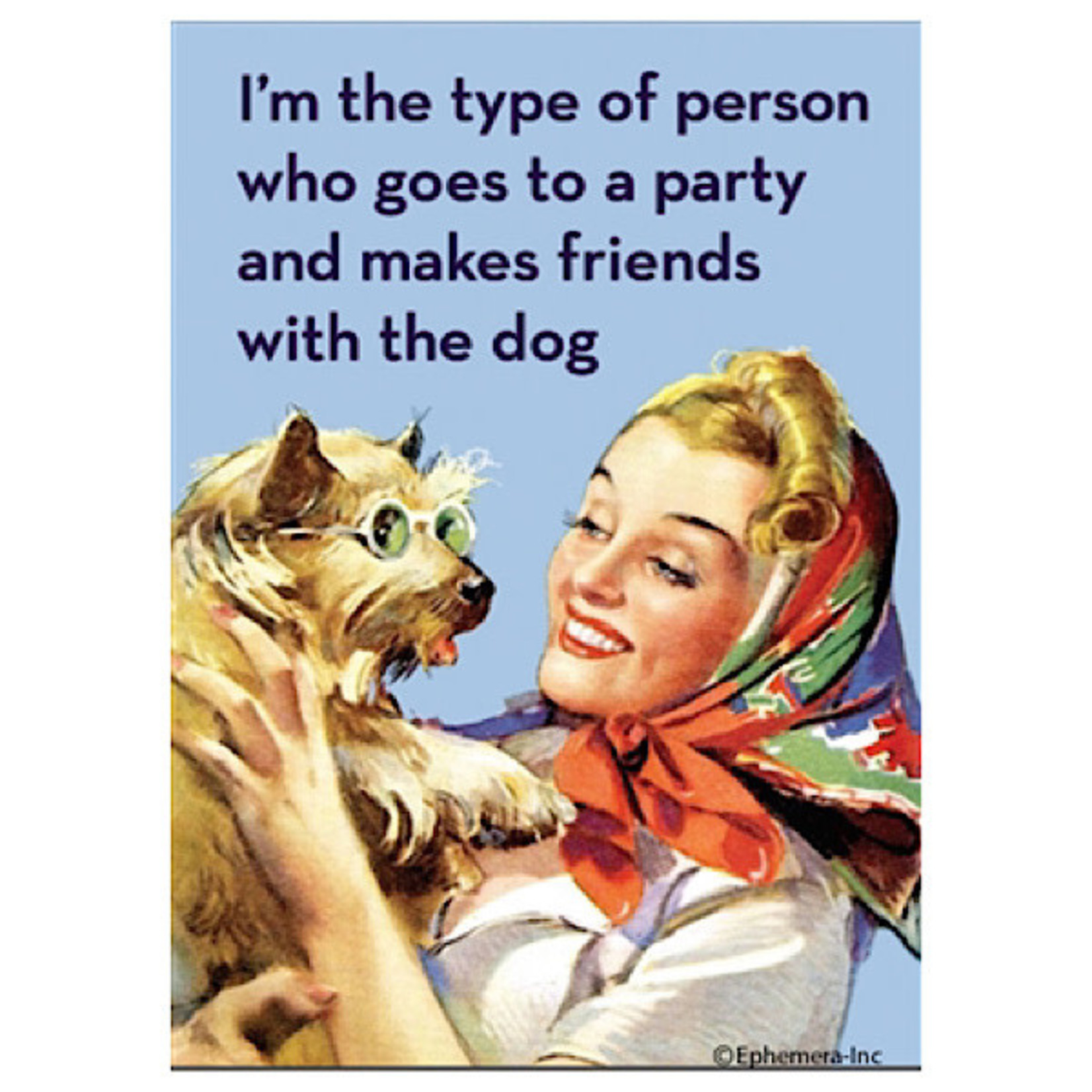 Magnet - I'm The Type Of Person Who Goes To A Party And Makes Friends With The Dog