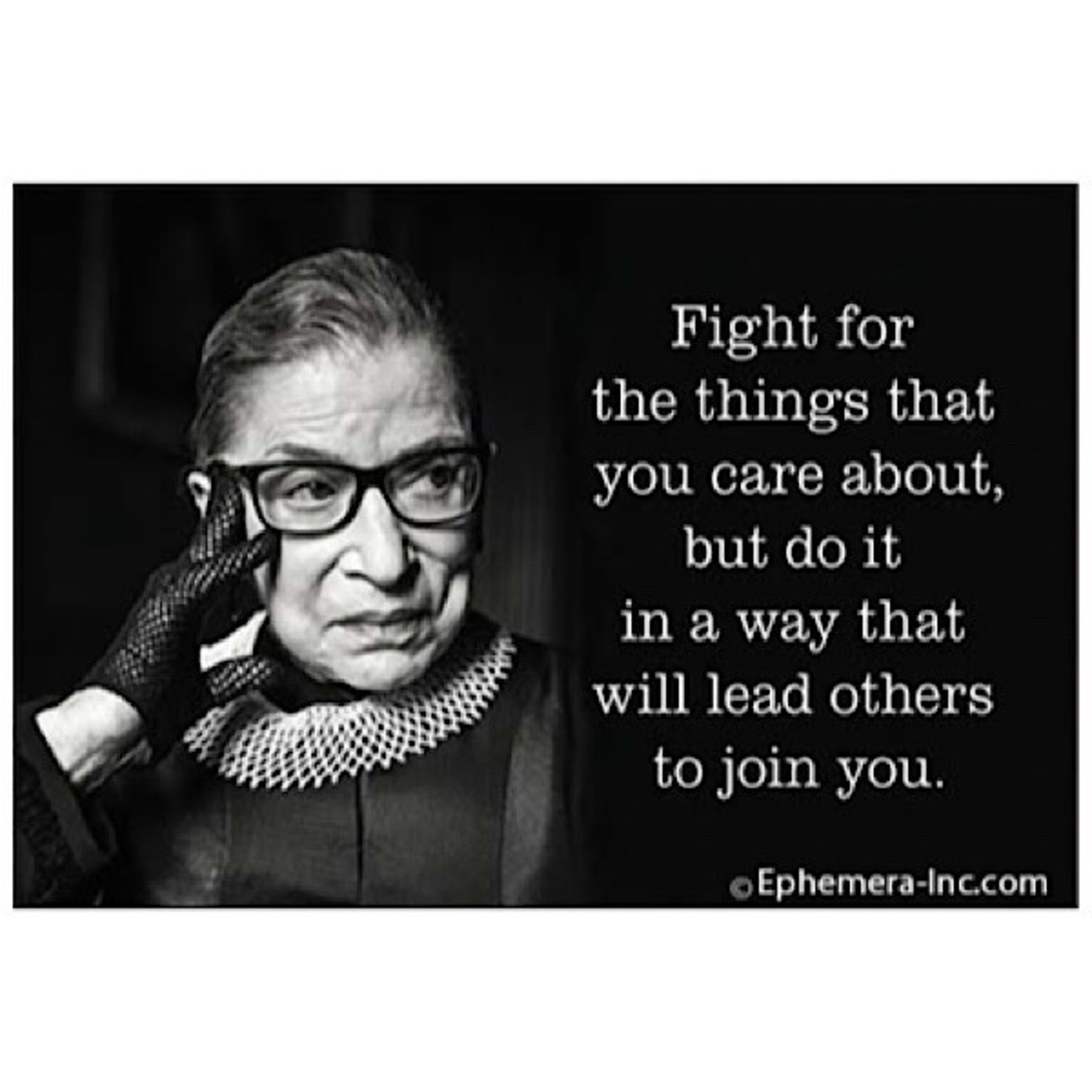 Magnet - Fight For The Things That You Care About, But Do It In A Way That Will Lead Others To Join You (Ruth Bader Ginsburg)