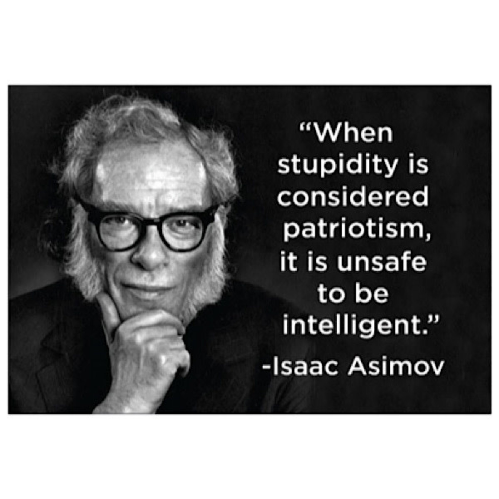 Magnet - When Stupidity Is Considered Patriotism, It Is Unsafe To Be Intelligent (Issac Asimov)