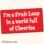 Sticker - I'm A Fruit Loop In A World Full Of Cheerios